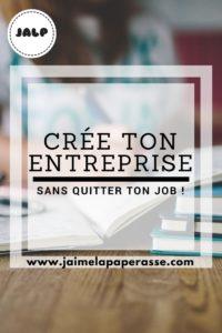 Crée ton entreprise sans quitter ton job !