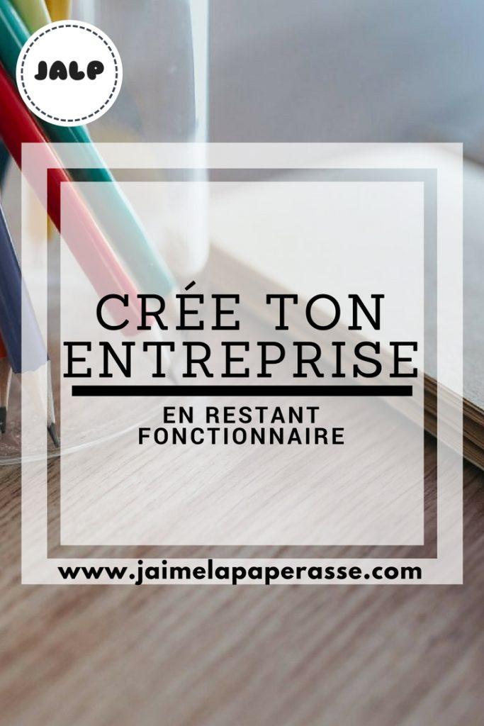 Crée ton entreprise en restant fonctionnaire #jaimelapaperasse