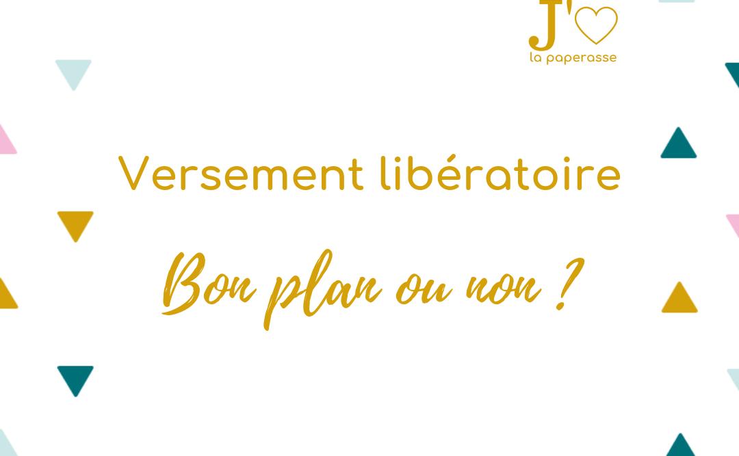 Le versement libératoire, bon plan ou non ? Une des grandes questions de la micro-entreprise. #jaimelapaperasse #microentreprise #autoentrepreneur #freelance #creation #entreprise #argent #business #blog