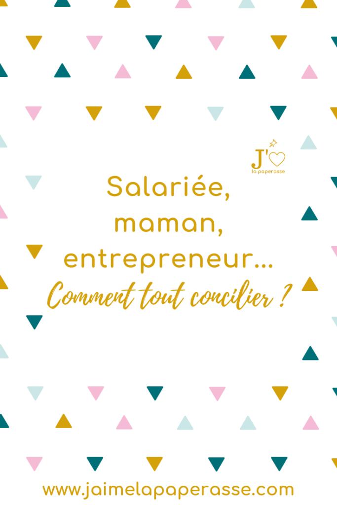 Comment concilier vie professionnelle et personnelle, surtout quand tu es à la fois salariée et entrepreneur, ou maman et entrepreneur (mampreneur) ?  #jaimelapaperasse #entrepreneuriat #entreprise #business #organisation #creation #entrepreneur #freelance #mompreneur #blog