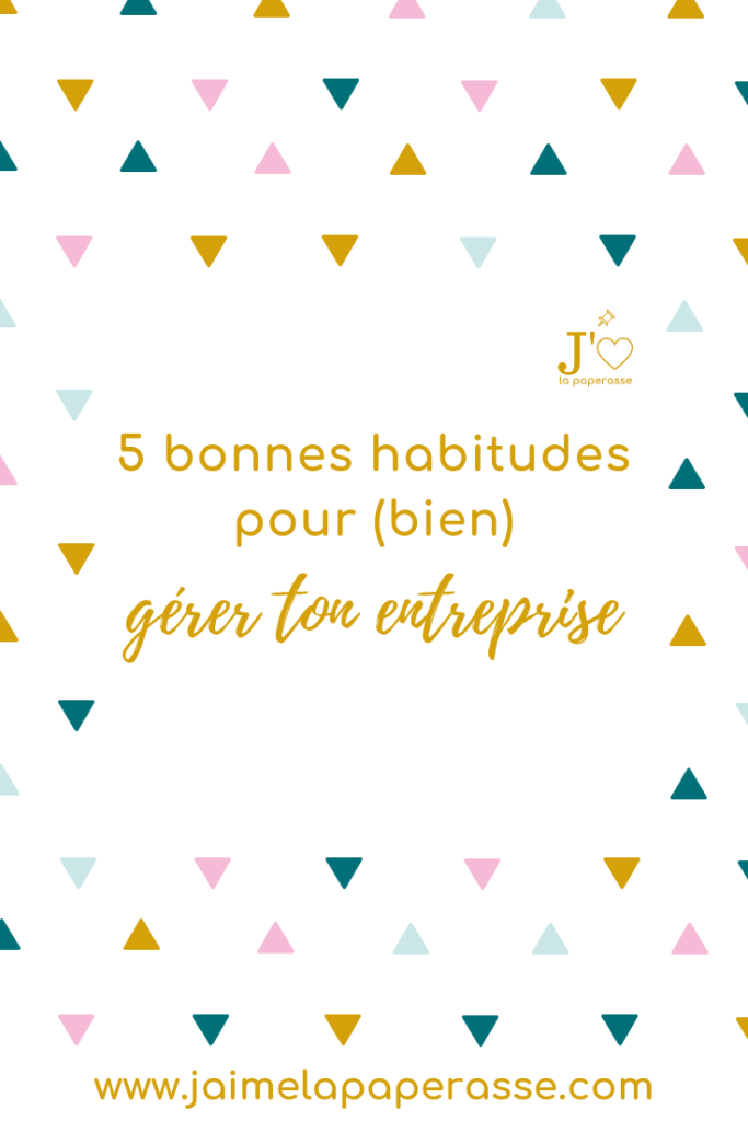 5 bonnes habitudes pour (bien) gérer ton entreprise. #jaimelapaperasse #microentreprise #autoentrepreneur #entrepreneuriat #business #blog